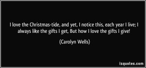 quote-i-love-the-christmas-tide-and-yet-i-notice-this-each-year-i-live-i-always-like-the-gifts-i-get-carolyn-wells-289859