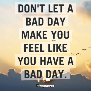 6360426752615607441908651389_Dont-let-a-bad-day-make-you-used